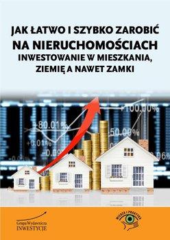 Jak łatwo i szybko zarobić na nieruchomościach. Inwestowanie w mieszkania, ziemię a nawet zamki