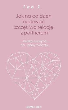 Jak na co dzień budować szczęśliwą relację z partnerem. Krótka recepta na udany związek-Ewa Z.