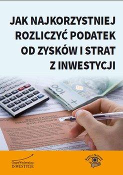 Jak najkorzystniej rozliczyć podatek od zysków i strat z inwestycji                      (ebook)