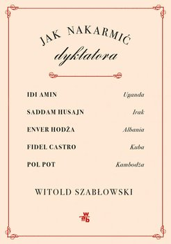 Jak nakarmić dyktatora-Szabłowski Witold