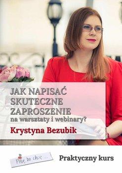 Jak napisać skuteczne zaproszenie na warsztaty i webinary? Praktyczny kurs-Bezubik Krystyna