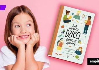 Jak nauczyć dzieci dobrych manier? Recenzja książki Jennifer L. Scott