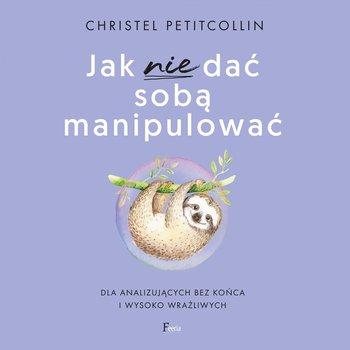 Jak nie dać sobą manipulować-Petitcollin Christel