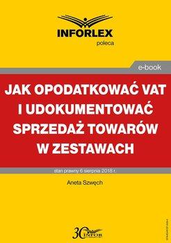 Jak opodatkować VAT i udokumentować sprzedaż towarów w zestawach-Szwęch Aneta