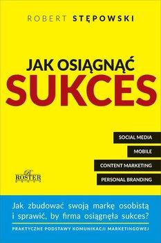 Jak osiągnąć sukces. Praktyczne podstawy komunikacji marketingowej dla mikroprzedsiębiorstw i ich właścicieli                      (ebook)