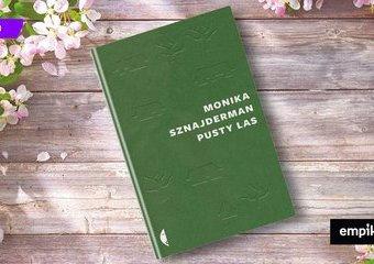 """Jak pisać historię? Recenzja książki """"Pusty las"""" Moniki Sznajderman"""