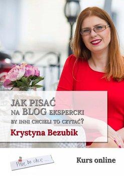 Jak pisać na blog ekspercki, by inni chcieli to czytać?-Bezubik Krystyna