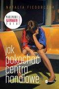 Jak pokochać centra handlowe-Fiedorczuk Natalia