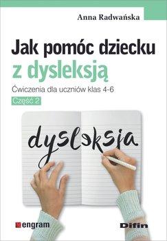 Jak pomóc dziecku z dysleksją. Ćwiczenia dla uczniów klas 4-6. Część 2-Radwańska Anna