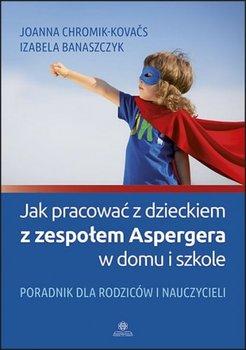 Jak pracować z dzieckiem z zespołem Aspergera w domu i szkole. Poradnik dla rodziców i nauczycieli-Chromik-Kovacs Joanna