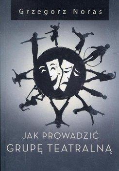 Jak prowadzić grupę teatralną-Noras Grzegorz