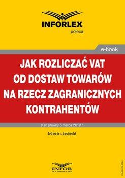 Jak rozliczać VAT od dostaw towarów na rzecz zagranicznych kontrahentów-Jasiński Marcin