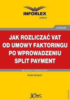 Jak rozliczać VAT od umowy faktoringu po wprowadzeniu split payment-Szwęch Aneta