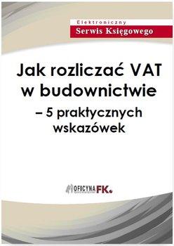 Jak rozliczać VAT w budownictwie - 5 praktycznych wskazówek                      (ebook)