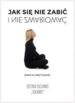 Jak się nie zabić i nie zwariować-Suchanek Justyna