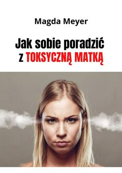 Jaksobie poradzić ztoksyczną matką-Meyer Magda