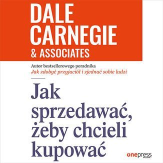 Jak sprzedawać, żeby chcieli kupować-Carnegie Dale