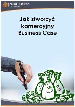 Jak stworzyć komercyjny Business Case                      (ebook)