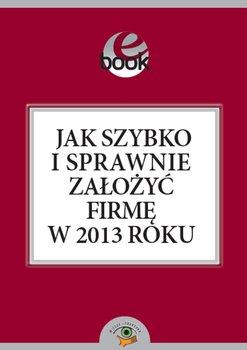 Jak szybko i sprawnie założyć firmę w 2013 roku                      (ebook)