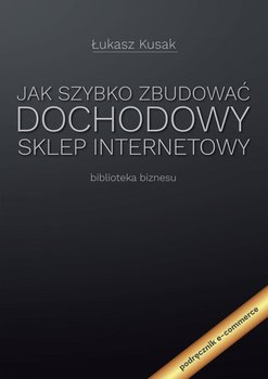 Jak szybko zbudować dochodowy sklep internetowy-Kusak Łukasz
