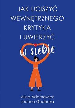 Jak uciszyć wewnętrznego krytyka i uwierzyć w siebie-Adamowicz Alina, Godecka Joanna