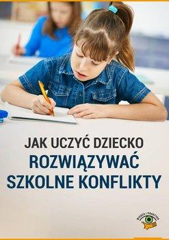 Jak uczyć dziecko rozwiązywać szkolne konflikty-Goetz Magdalena