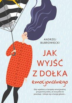 Jak wyjść z dołka emocjonalnego-Bubrowiecki Andrzej