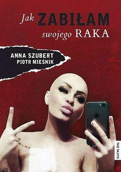 Jak zabiłam swojego raka-Szubert Anna, Mieśnik Piotr