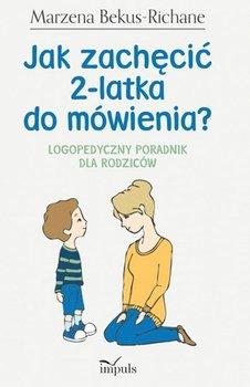 Jak zachęcić 2-latka do mówienia? Logopedyczny poradnik dla rodziców-Bekus-Richane Marzena