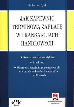 Jak zapewnić terminową zapłatę w transakcjach handlowych-Dyki Radosław