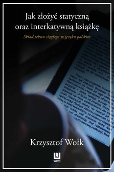 Jak złożyć statyczną oraz interaktywną książkę. Skład tekstu ciągłego w języku polskim-Wołk Krzysztof