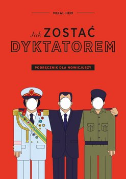 Jak zostać dyktatorem. Podręcznik dla nowicjuszy-Hem Mikal