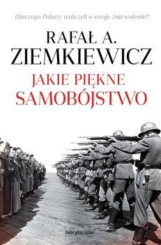 Jakie piękne samobójstwo. Dlaczego Polacy walczyli o swoje zniewolenie?-Ziemkiewicz Rafał A.