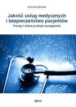 Jakość usług medycznych i bezpieczeństwo pacjentów. Trendy i dobre praktyki zarządzania                      (ebook)