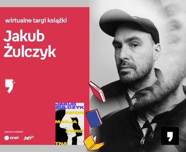 Jakub Żulczyk – PREMIERA | Wirtualne Targi Książki