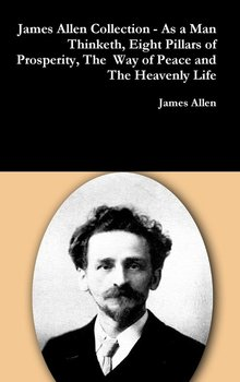 James Allen Collection - As a Man Thinketh, Eight Pillars of Prosperity, The  Way of Peace and The Heavenly Life - Allen James