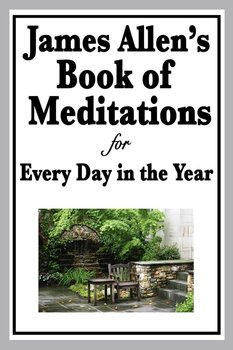 James Allen's Book of Meditations for Every Day in the Year-Allen James
