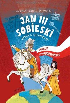 Jan III Sobieski. Afera w Wilanowie. Polscy superbohaterowie-Strękowska-Zaremba Małgorzata