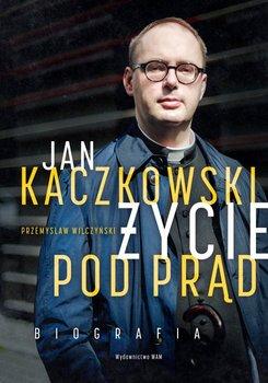 Jan Kaczkowski. Życie pod prąd. Biografia-Wilczyński Przemysław