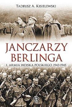 Janczarzy Berlinga. 1. Armia Wojska Polskiego 1943-1945-Kisielewski Tadeusz A.
