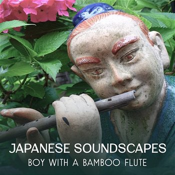 Japanese Soundscapes: Boy with a Bamboo Flute - Oriental Buddhist Music, Asian Temple of Calm Mind, Buddhist Meditation Training, Healthy Lifestyle, Restorative Yoga Exercises, Liquid Stillness-Orienta Soundscapes Music Universe