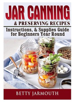 Jar Canning and Preserving Recipes, Instructions, & Supplies Guide for Beginners Year Round-Jarmouth Betty