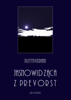 Jasnowidząca z Prevorst. Spostrzeżenia we względzie wewnętrznego życia człowieka tudzież przenikania świata duchów do naszego świata-Kerner Justyn