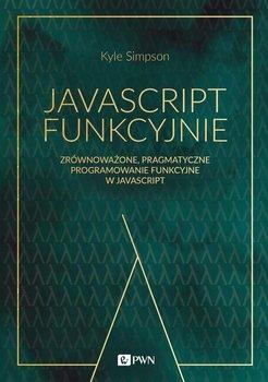 JavaScript funkcyjnie. Zrównoważone, pragmatyczne programowanie funkcyjne w JavaScript-Simpson Kyle