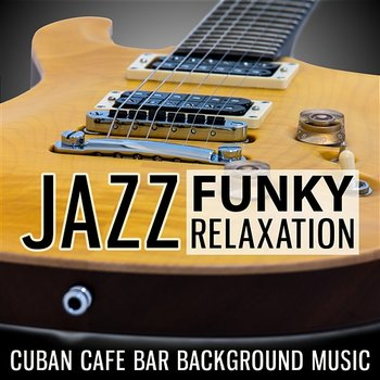 Jazz Funky Relaxation: Cuban Cafe Bar Background Music, Fresh Bossa Nova Grooves, Cocktail Lounge & Dinner Music - Piano Jazz Calming Music Academy