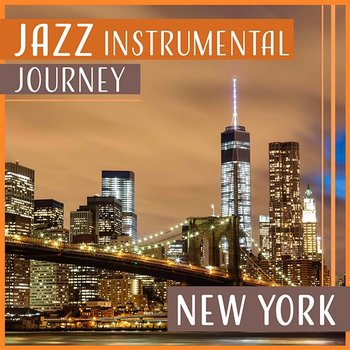 Jazz Instrumental Journey: New York – Mellow Jazz Music, Time to Go Out, Dinner Party, Chilled Guitar - Modern Jazz Relax Group