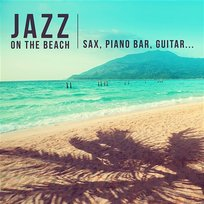 Jazz on the Beach: The Best of Instrumental Smooth Jazz (Background Music with Sax, Piano Bar, Guitar) Summer De-Stress & Total Relax