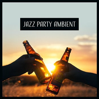 Jazz Party Ambient: Cocktail & Drinks, Mellow Jazz, Meeting with Friends, Late Night Jazz, Relaxing Songs, Amazing Instrumental Sounds-Modern Jazz Relax Group