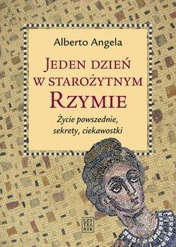 Jeden dzień w starożytnym Rzymie. Życie powszednie, sekrety, ciekawostki-Angela Alberto
