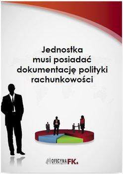Jednostka musi posiadać dokumentację polityki rachunkowości                      (ebook)